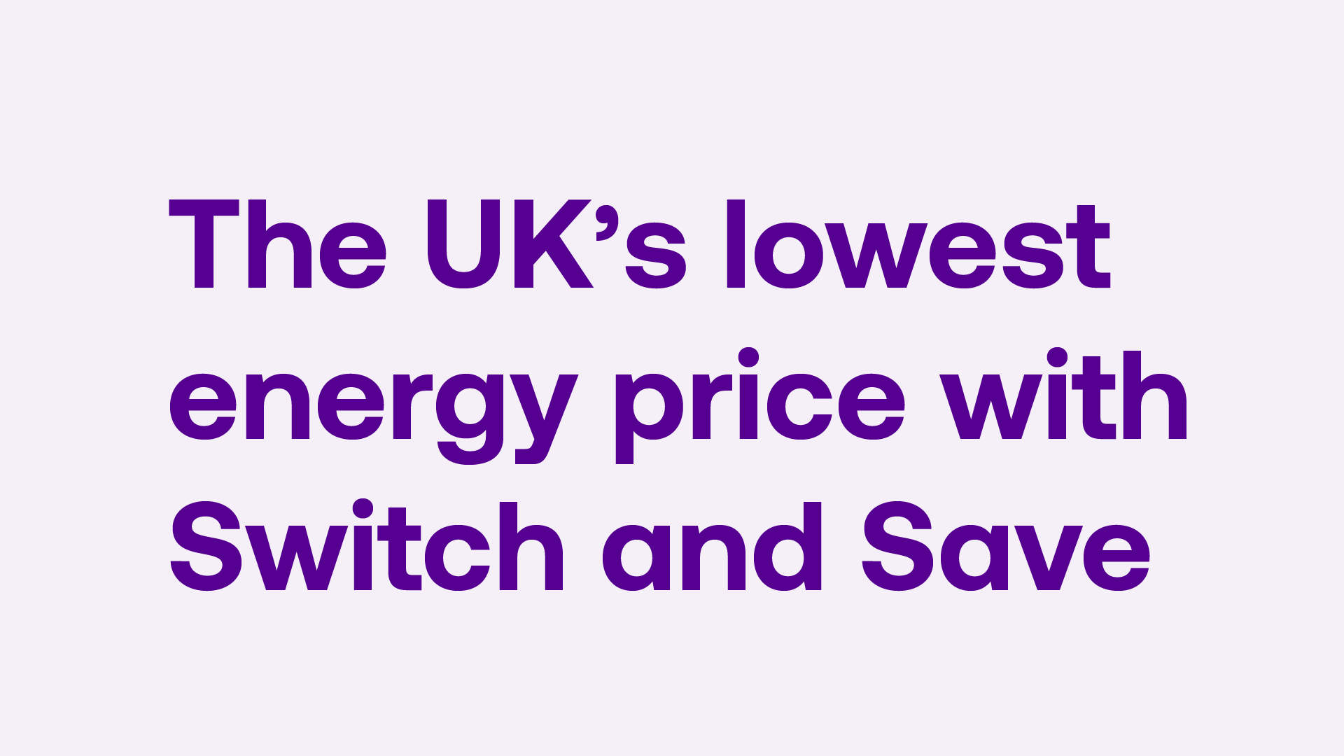 UK's lowest energy price with Utility Warehouse Switch and Save 070121
